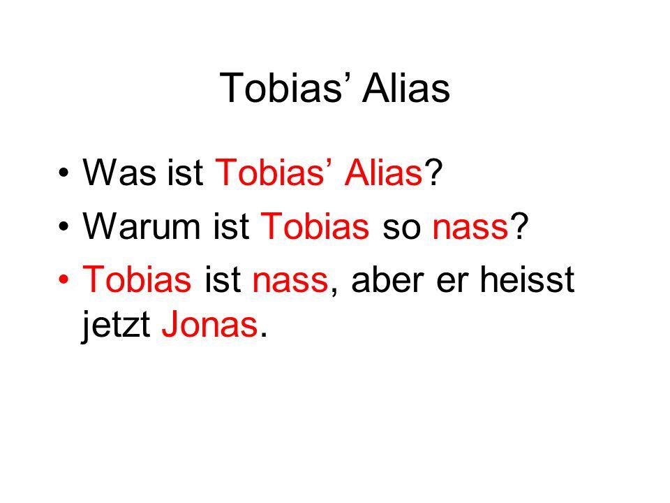 Tobias Alias Was ist Tobias Alias. Warum ist Tobias so nass.