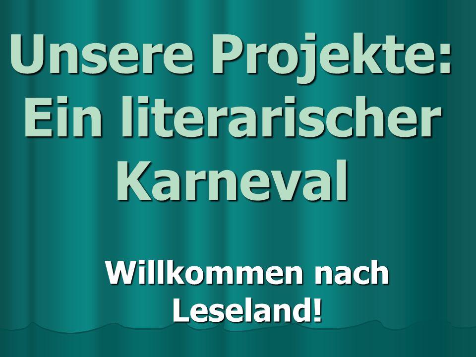 Unsere Projekte: Ein literarischer Karneval Willkommen nach Leseland!