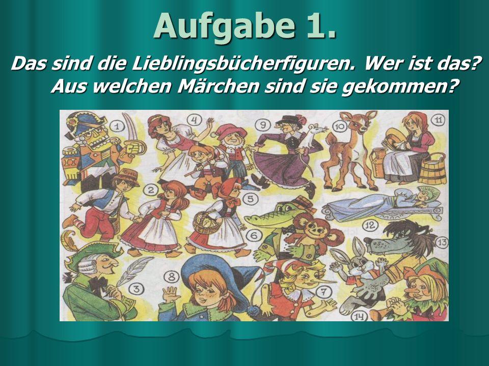 Aufgabe 1. Das sind die Lieblingsbücherfiguren. Wer ist das? Aus welchen Märchen sind sie gekommen?