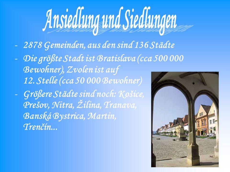 -2878 Gemeinden, aus den sind 136 Städte -Die größte Stadt ist Bratislava (cca 500 000 Bewohner), Zvolen ist auf 12.