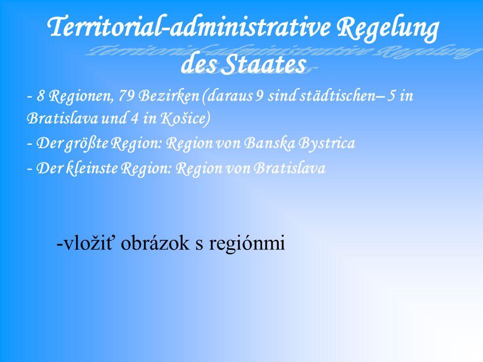 -vložiť obrázok s regiónmi - 8 Regionen, 79 Bezirken (daraus 9 sind städtischen– 5 in Bratislava und 4 in Košice) - Der größte Region: Region von Banska Bystrica - Der kleinste Region: Region von Bratislava