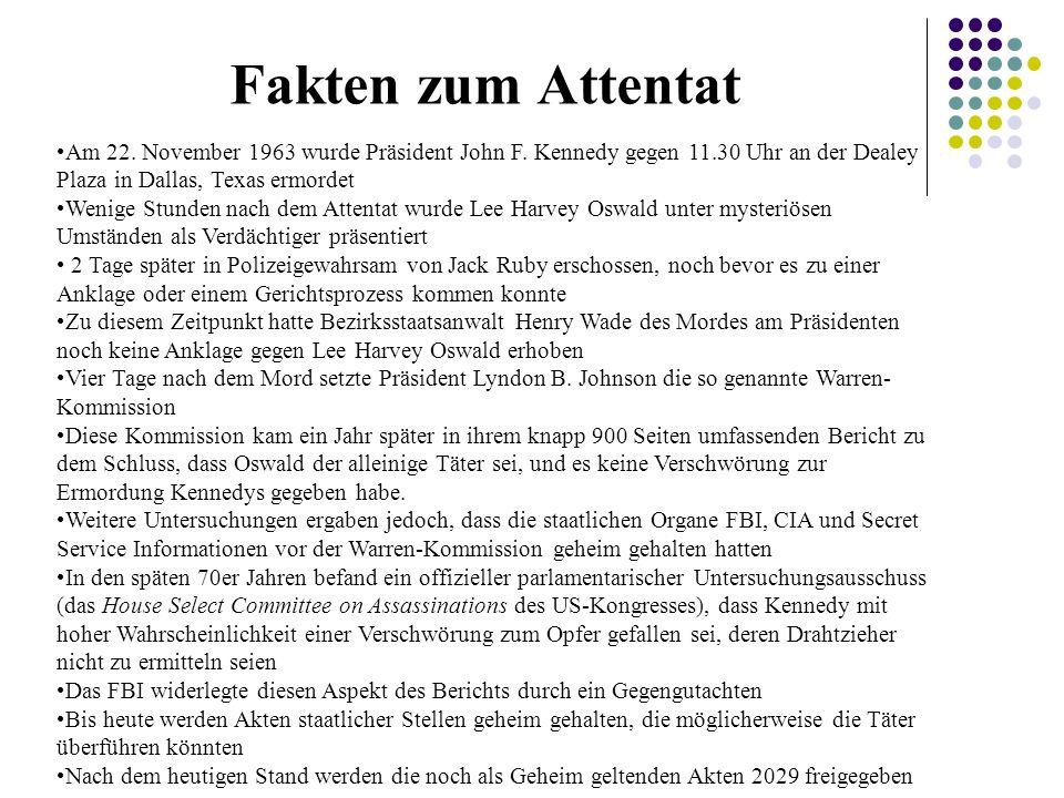 Fakten zum Attentat Am 22. November 1963 wurde Präsident John F. Kennedy gegen 11.30 Uhr an der Dealey Plaza in Dallas, Texas ermordet Wenige Stunden