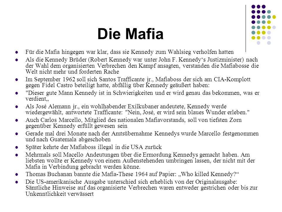 Die Mafia Für die Mafia hingegen war klar, dass sie Kennedy zum Wahlsieg verholfen hatten Als die Kennedy Brüder (Robert Kennedy war unter John F.