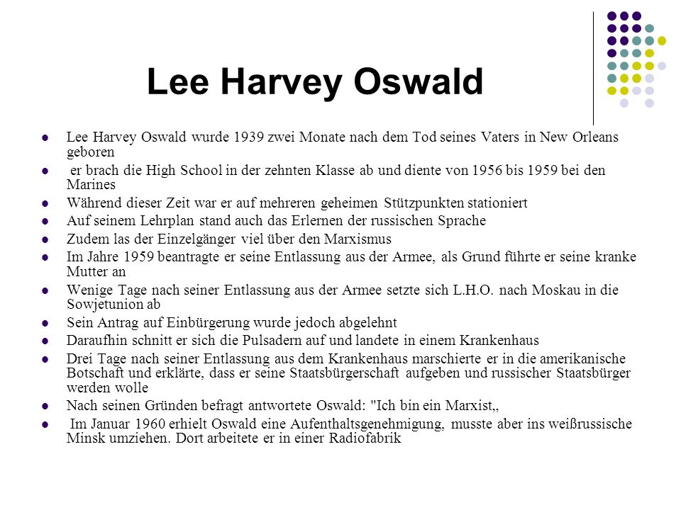 Lee Harvey Oswald Lee Harvey Oswald wurde 1939 zwei Monate nach dem Tod seines Vaters in New Orleans geboren er brach die High School in der zehnten K