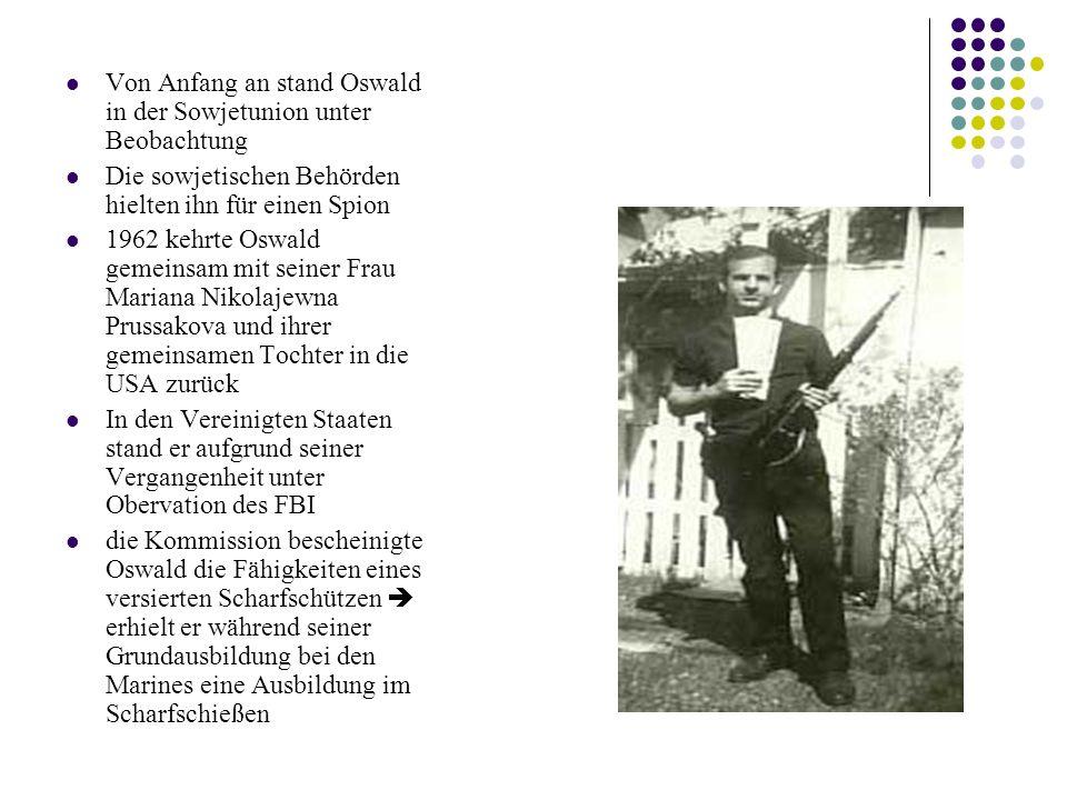 Von Anfang an stand Oswald in der Sowjetunion unter Beobachtung Die sowjetischen Behörden hielten ihn für einen Spion 1962 kehrte Oswald gemeinsam mit