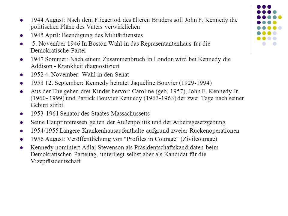 1944 August: Nach dem Fliegertod des älteren Bruders soll John F. Kennedy die politischen Pläne des Vaters verwirklichen 1945 April: Beendigung des Mi