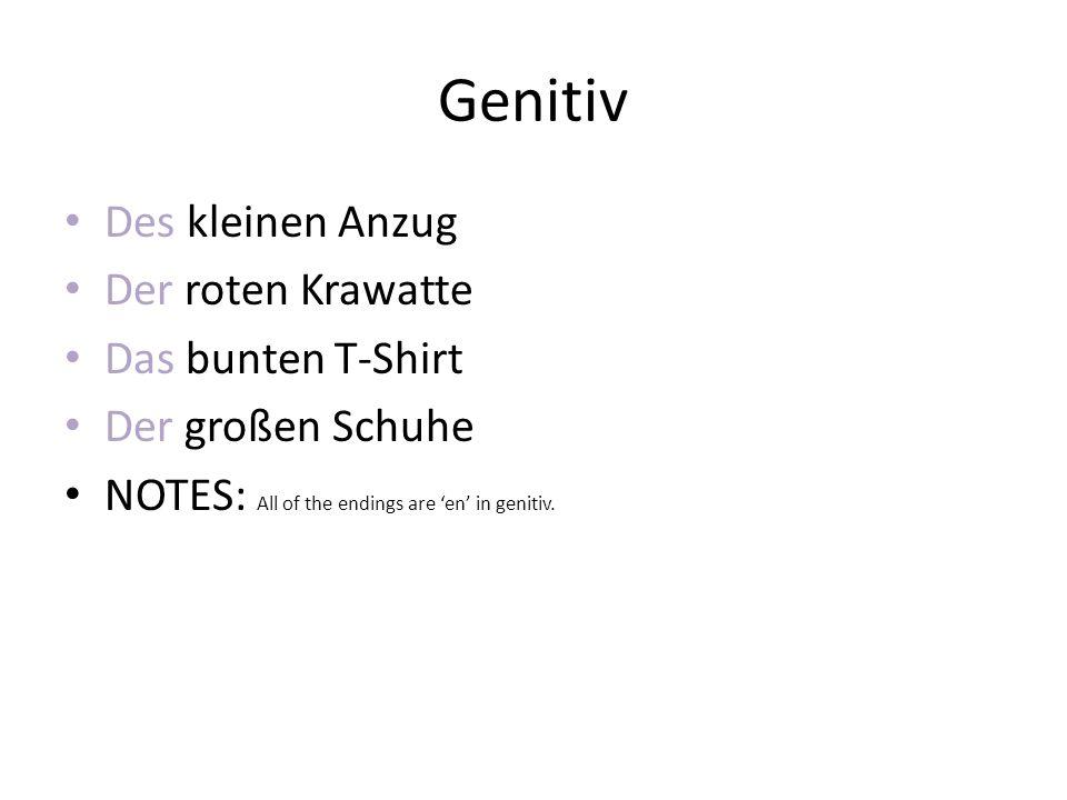 Genitiv Des kleinen Anzug Der roten Krawatte Das bunten T-Shirt Der großen Schuhe NOTES: All of the endings are en in genitiv.
