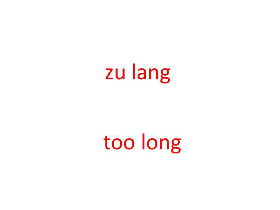 zu lang too long