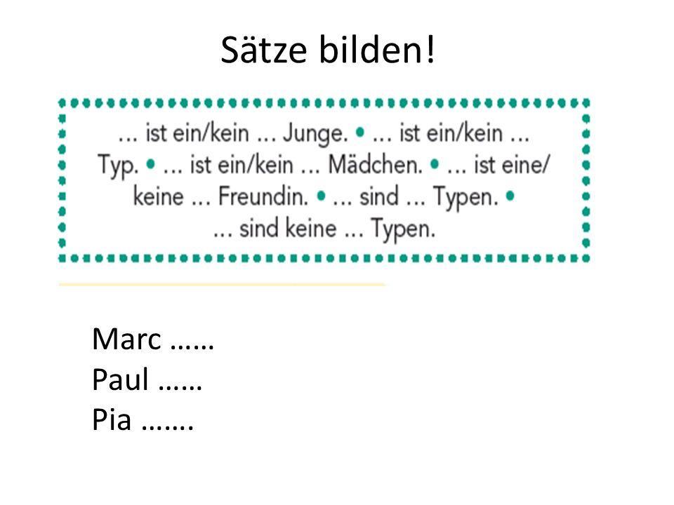 Sätze bilden! Marc …… Paul …… Pia …….