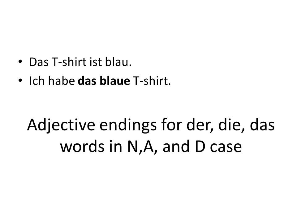 Adjective endings for der, die, das words in N,A, and D case Das T-shirt ist blau.