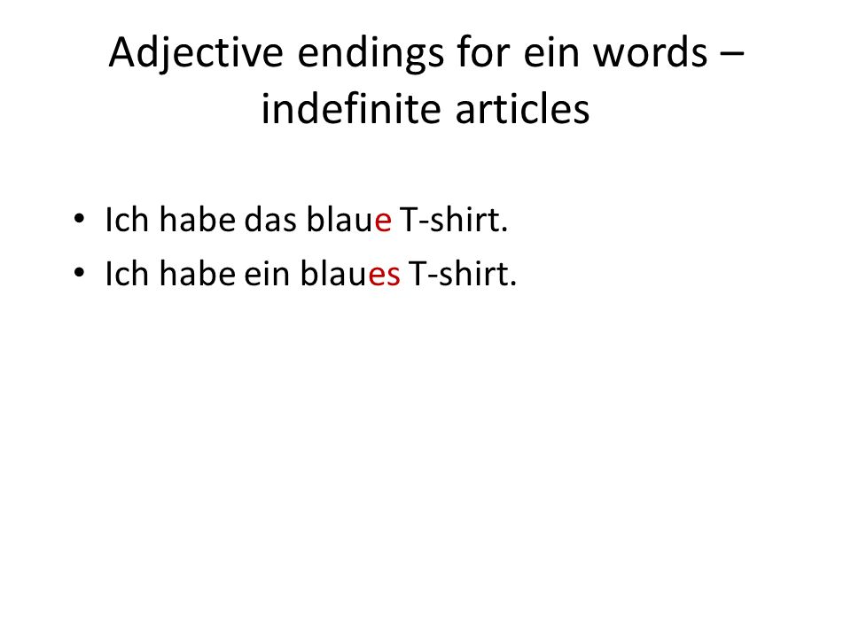 Adjective endings for ein words – indefinite articles Ich habe das blaue T-shirt. Ich habe ein blaues T-shirt.