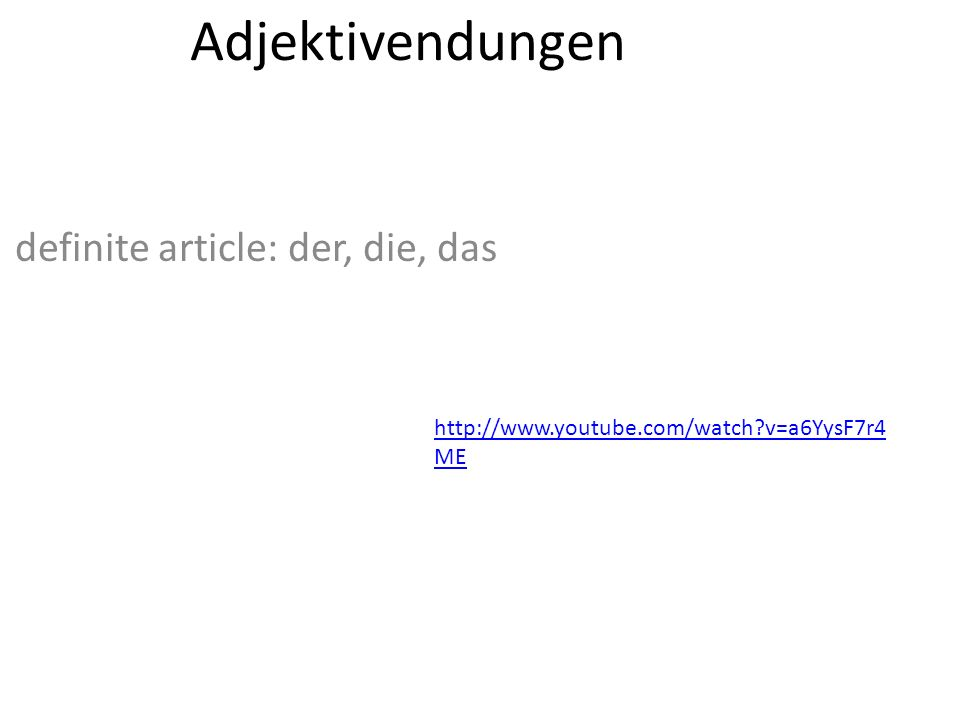 Adjektivendungen definite article: der, die, das http://www.youtube.com/watch?v=a6YysF7r4 ME
