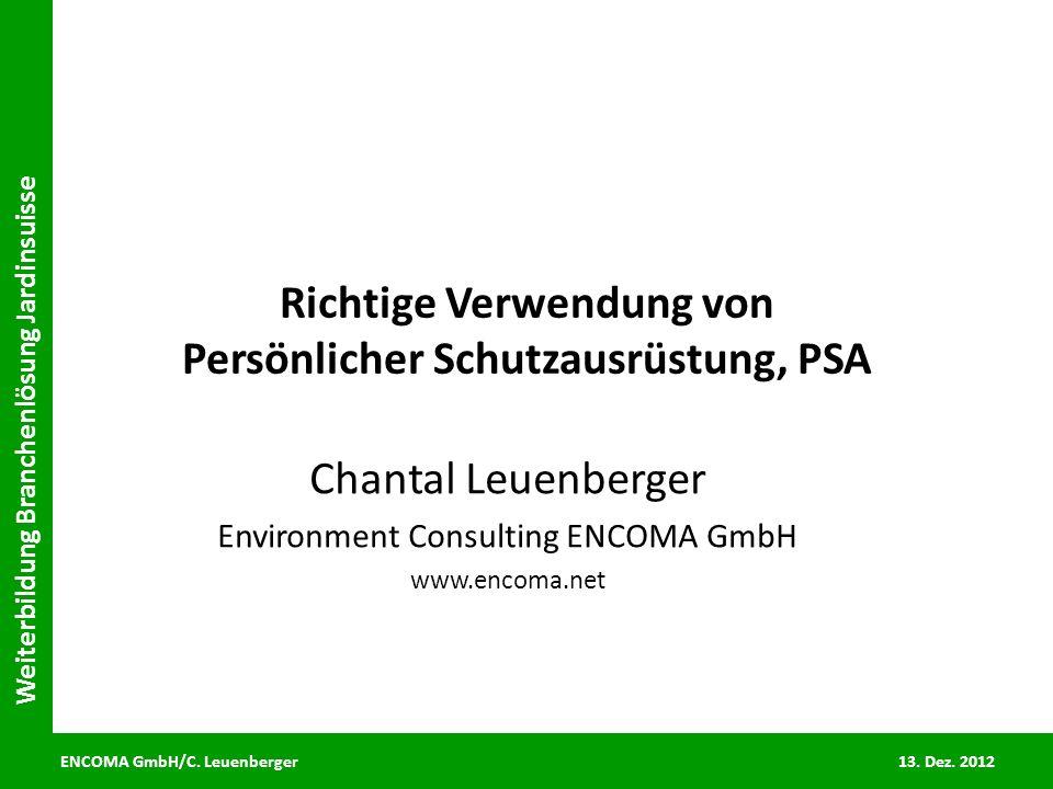 ENCOMA GmbH/C. Leuenberger 13. Dez. 2012 Weiterbildung Branchenlösung Jardinsuisse Richtige Verwendung von Persönlicher Schutzausrüstung, PSA Chantal