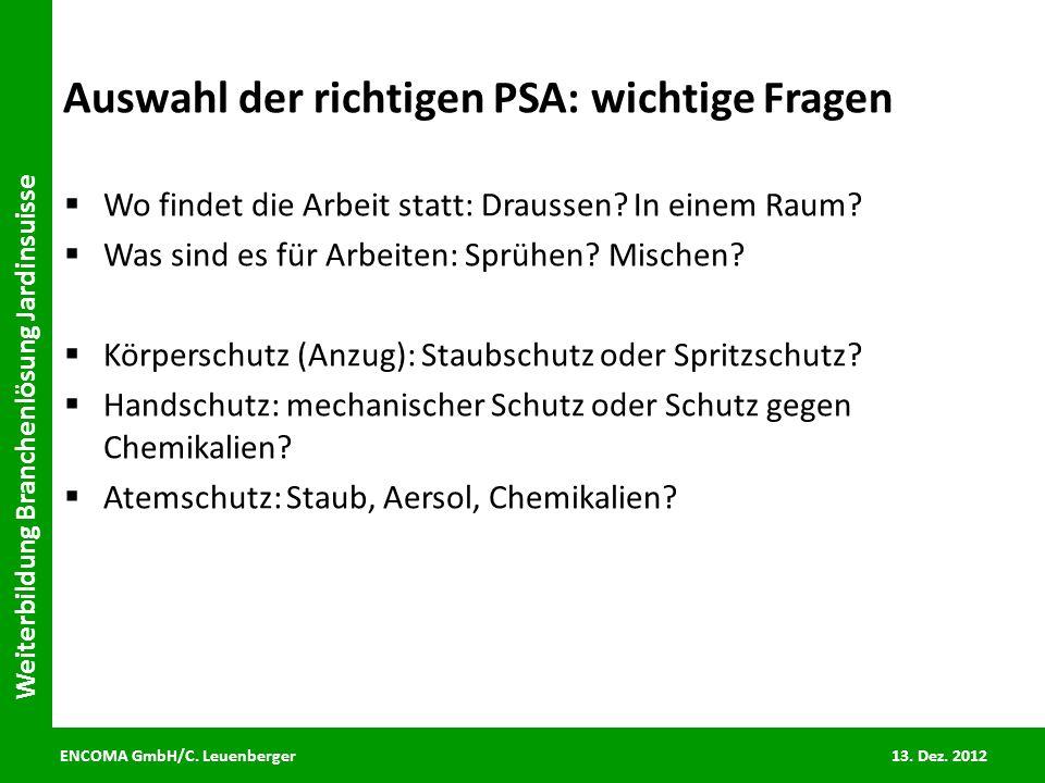 ENCOMA GmbH/C. Leuenberger 13. Dez. 2012 Weiterbildung Branchenlösung Jardinsuisse Auswahl der richtigen PSA: wichtige Fragen Wo findet die Arbeit sta