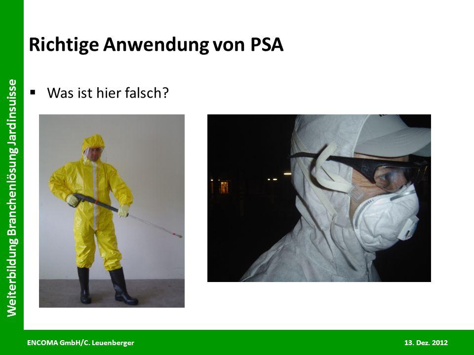 ENCOMA GmbH/C. Leuenberger 13. Dez. 2012 Weiterbildung Branchenlösung Jardinsuisse Richtige Anwendung von PSA Was ist hier falsch?