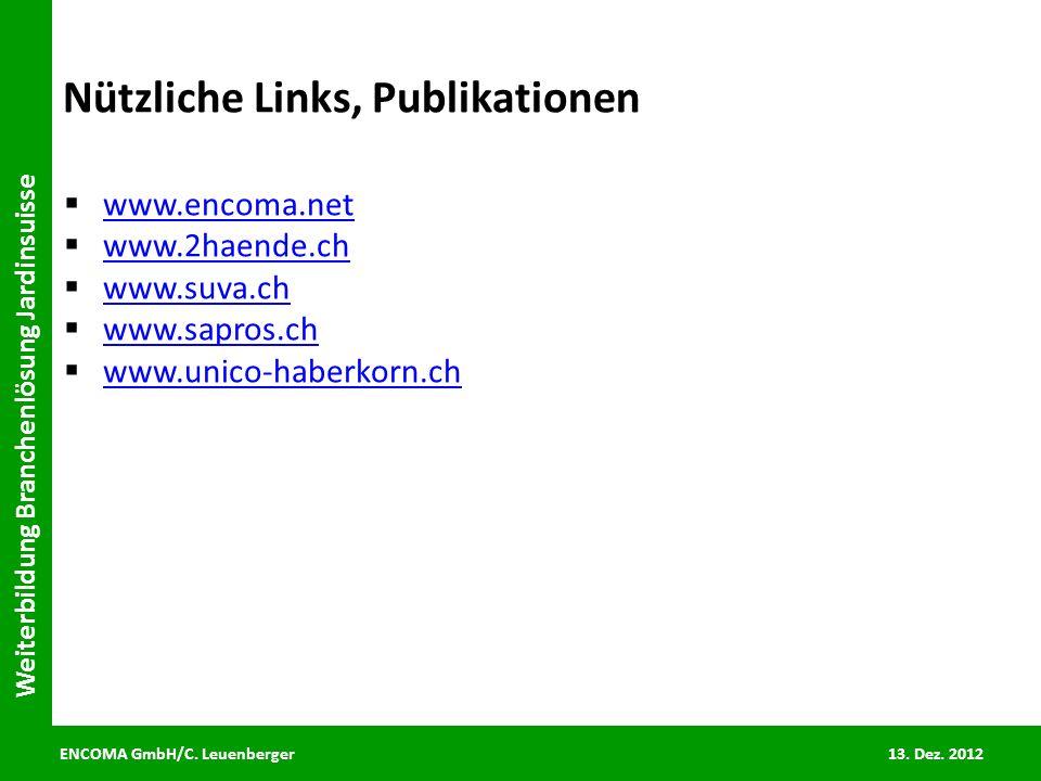 ENCOMA GmbH/C. Leuenberger 13. Dez. 2012 Weiterbildung Branchenlösung Jardinsuisse Nützliche Links, Publikationen www.encoma.net www.2haende.ch www.su