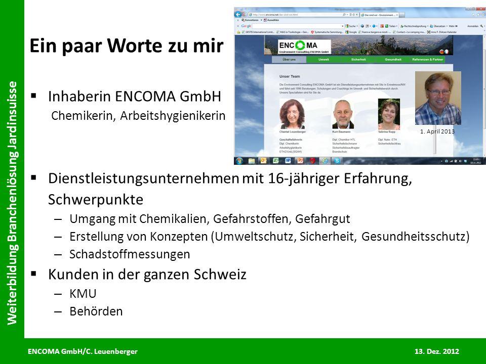 ENCOMA GmbH/C. Leuenberger 13. Dez. 2012 Weiterbildung Branchenlösung Jardinsuisse Ein paar Worte zu mir Inhaberin ENCOMA GmbH Chemikerin, Arbeitshygi
