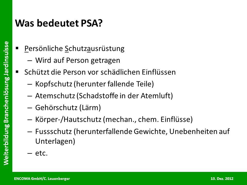 ENCOMA GmbH/C. Leuenberger 13. Dez. 2012 Weiterbildung Branchenlösung Jardinsuisse Was bedeutet PSA? Persönliche Schutzausrüstung – Wird auf Person ge