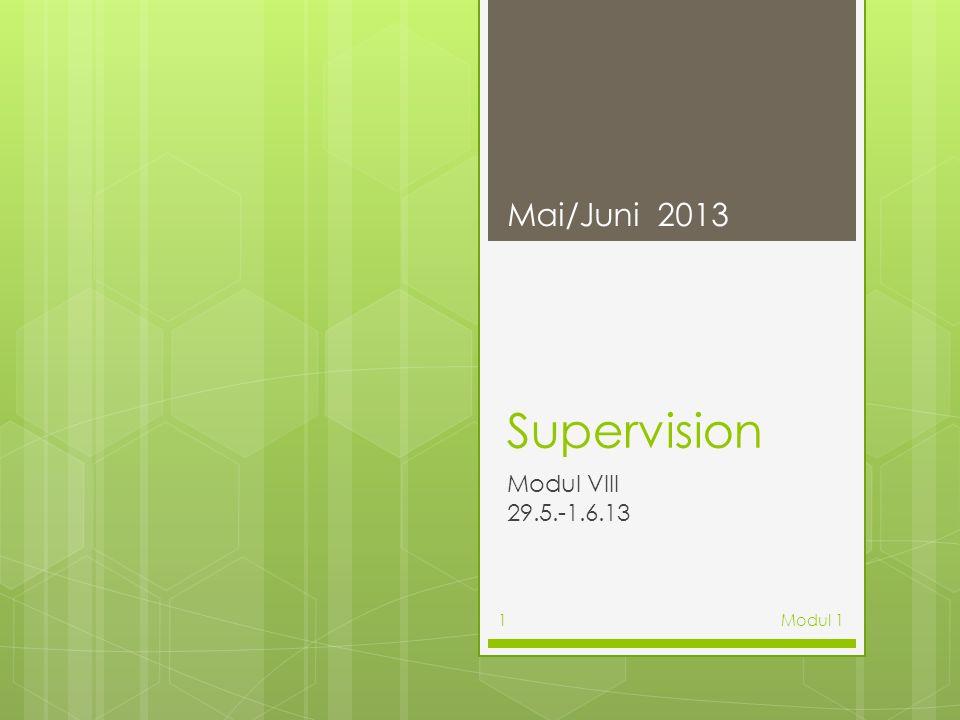 Supervision Modul VIII 29.5.-1.6.13 Mai/Juni 2013 Modul 11