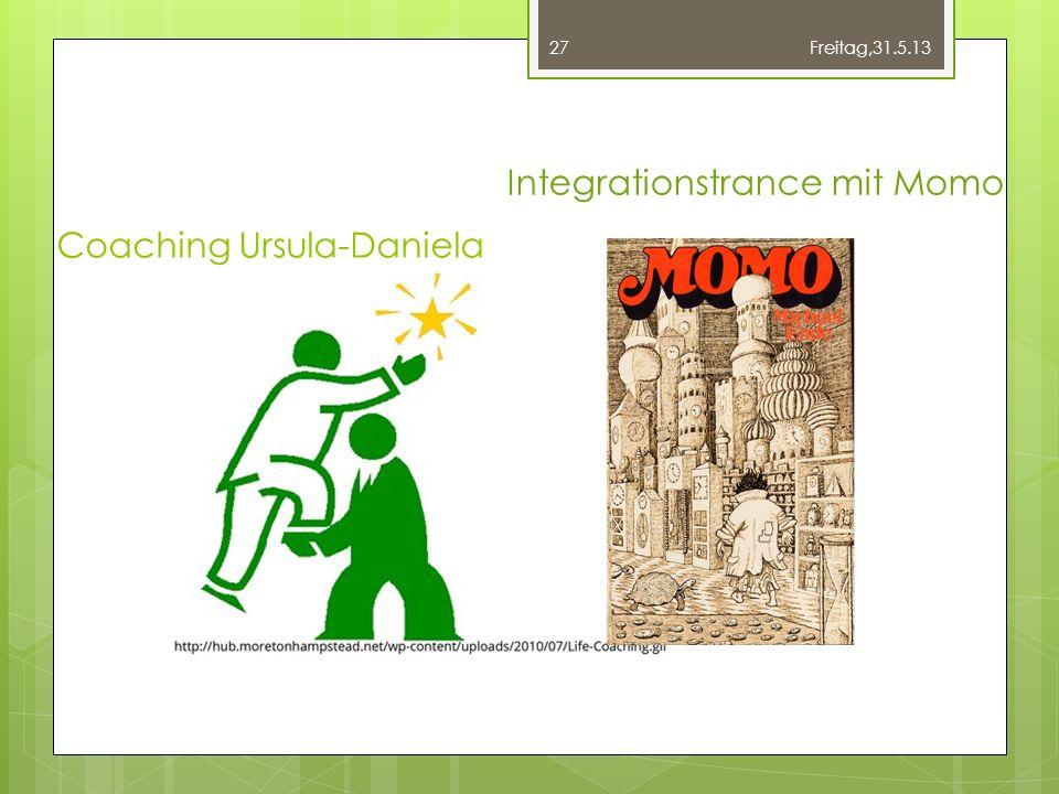 Coaching Ursula-Daniela Freitag,31.5.13 27 Integrationstrance mit Momo