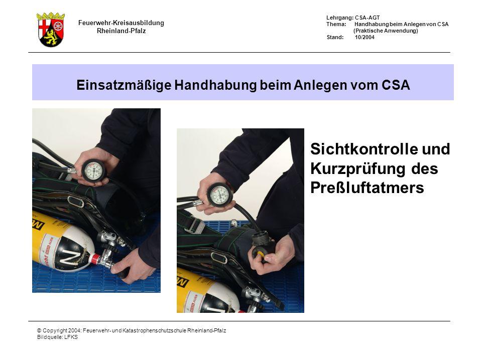 Feuerwehr-Kreisausbildung Rheinland-Pfalz Lehrgang: CSA-AGT Thema: Handhabung beim Anlegen von CSA (Praktische Anwendung) Stand: 10/2004 © Copyright 2
