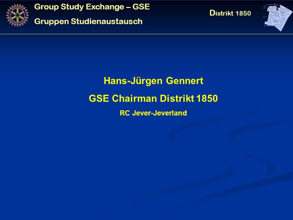 Group Study Exchange – GSE Gruppen Studienaustausch D istrikt 1850 Hans-Jürgen Gennert GSE Chairman Distrikt 1850 RC Jever-Jeverland