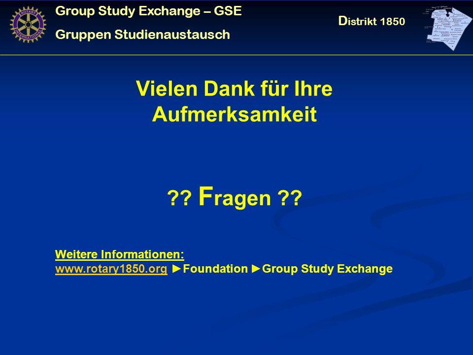 Group Study Exchange – GSE Gruppen Studienaustausch D istrikt 1850 Vielen Dank für Ihre Aufmerksamkeit .