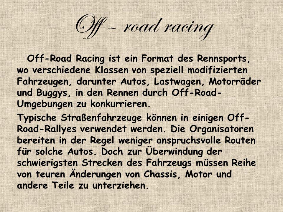 Off – road racing Off-Road Racing ist ein Format des Rennsports, wo verschiedene Klassen von speziell modifizierten Fahrzeugen, darunter Autos, Lastwagen, Motorräder und Buggys, in den Rennen durch Off-Road- Umgebungen zu konkurrieren.