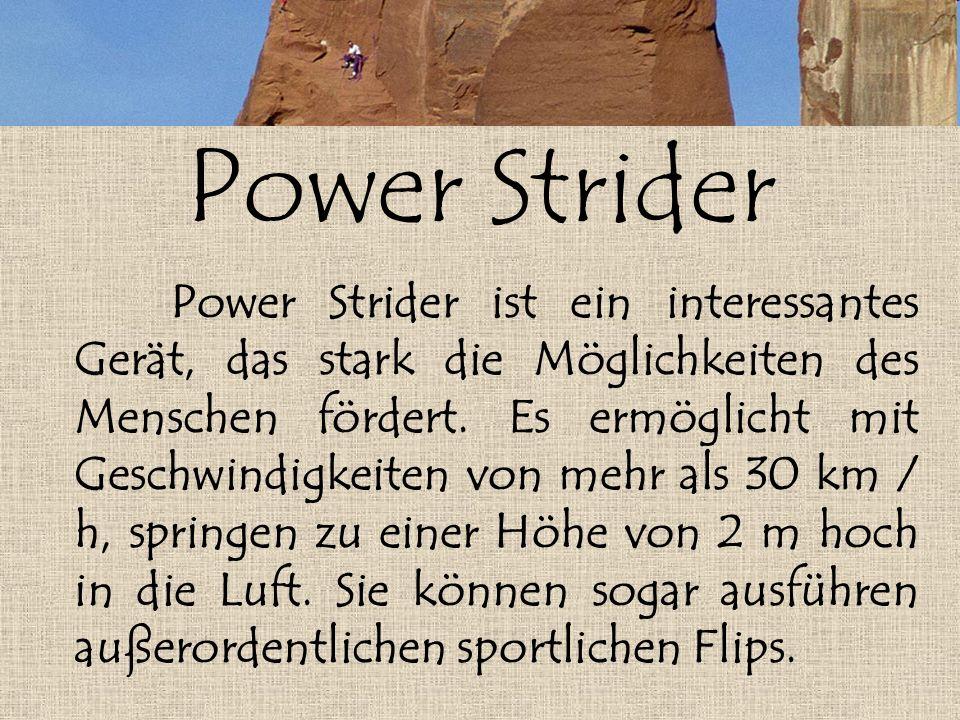 Power Strider Power Strider ist ein interessantes Gerät, das stark die Möglichkeiten des Menschen fördert.
