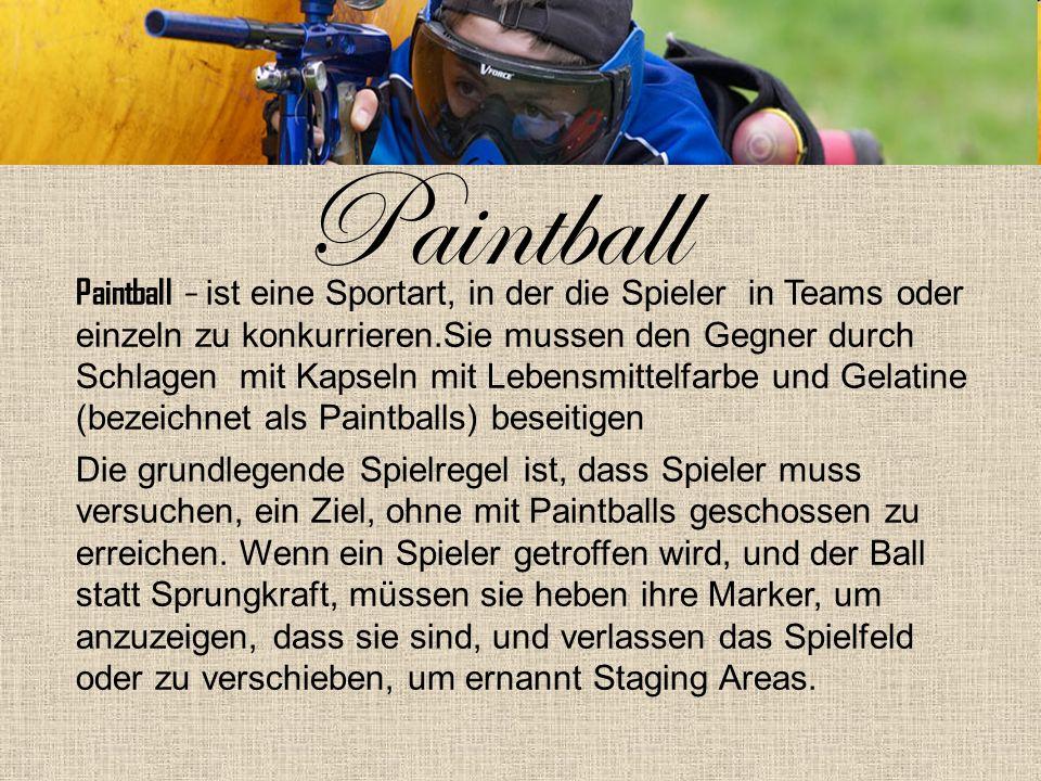 Paintball Paintball – ist eine Sportart, in der die Spieler in Teams oder einzeln zu konkurrieren.Sie mussen den Gegner durch Schlagen mit Kapseln mit Lebensmittelfarbe und Gelatine (bezeichnet als Paintballs) beseitigen Die grundlegende Spielregel ist, dass Spieler muss versuchen, ein Ziel, ohne mit Paintballs geschossen zu erreichen.