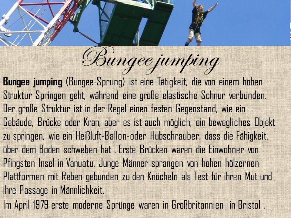 Bungee jumping Bungee jumping (Bungee-Sprung) ist eine Tätigkeit, die von einem hohen Struktur Springen geht, während eine große elastische Schnur verbunden.