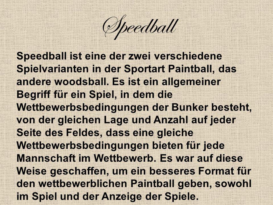 Speedball Speedball ist eine der zwei verschiedene Spielvarianten in der Sportart Paintball, das andere woodsball.