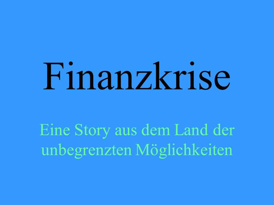 Finanzkrise Eine Story aus dem Land der unbegrenzten Möglichkeiten