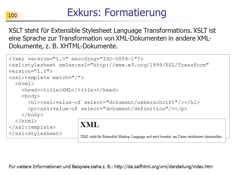 100 Exkurs: Formatierung XML XSLT steht für Extensible Stylesheet Language Transformations. XSLT ist eine Sprache zur Transformation von XML-Dokumente