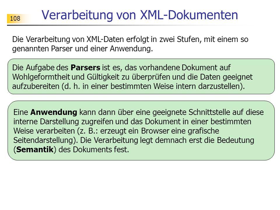 108 Verarbeitung von XML-Dokumenten Die Verarbeitung von XML-Daten erfolgt in zwei Stufen, mit einem so genannten Parser und einer Anwendung. Die Aufg