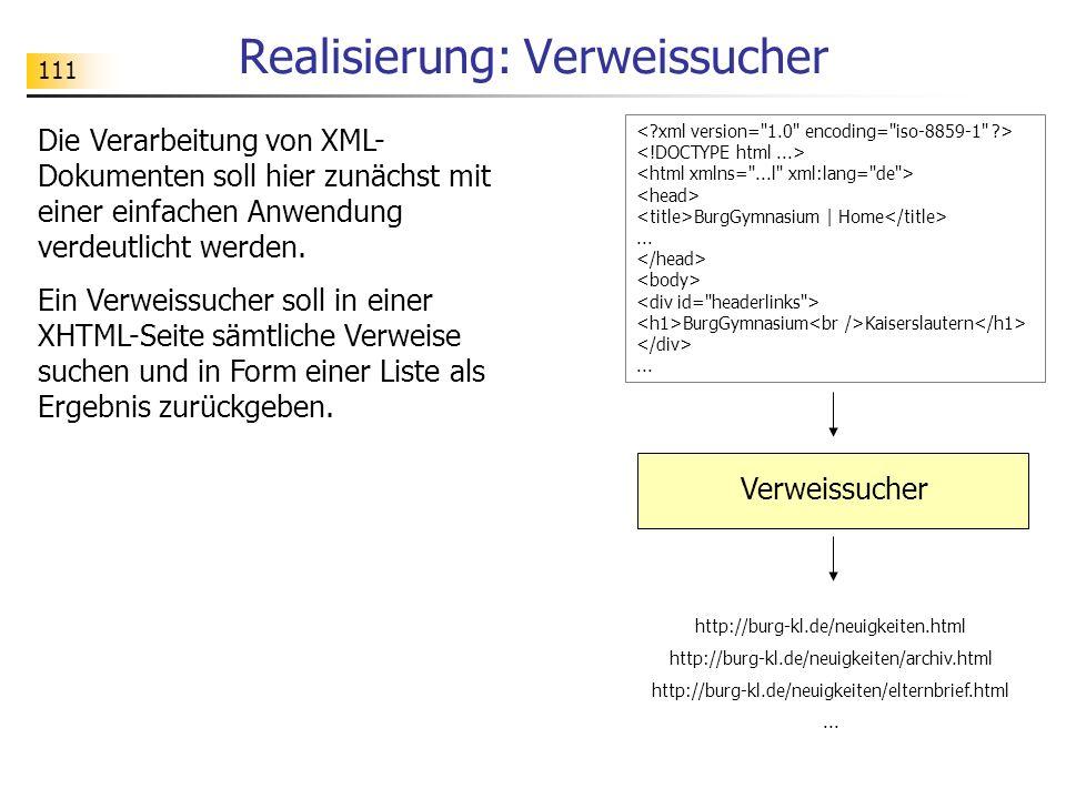 111 Realisierung: Verweissucher Die Verarbeitung von XML- Dokumenten soll hier zunächst mit einer einfachen Anwendung verdeutlicht werden. Ein Verweis
