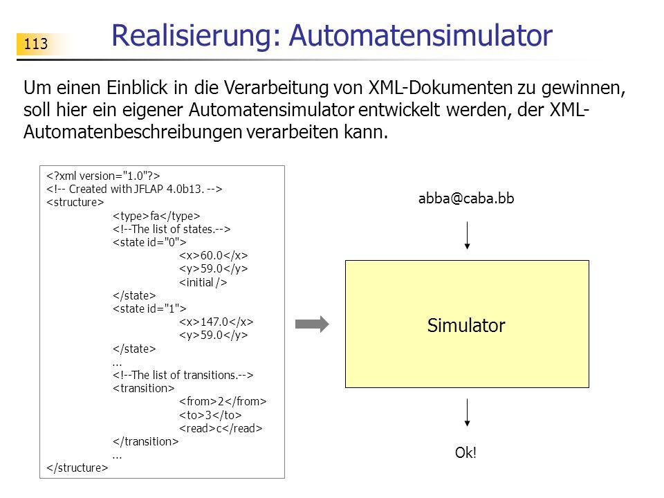 113 Realisierung: Automatensimulator Um einen Einblick in die Verarbeitung von XML-Dokumenten zu gewinnen, soll hier ein eigener Automatensimulator en