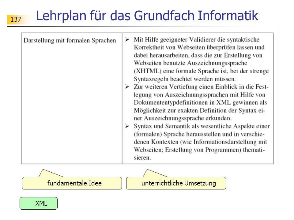 137 Lehrplan für das Grundfach Informatik fundamentale Idee XML unterrichtliche Umsetzung
