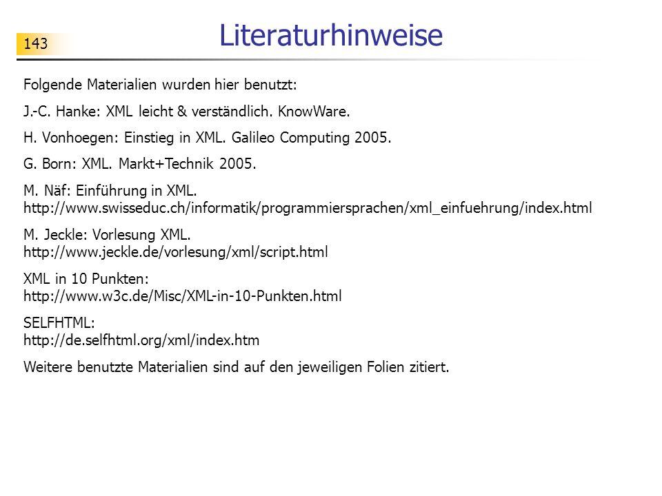 143 Literaturhinweise Folgende Materialien wurden hier benutzt: J.-C. Hanke: XML leicht & verständlich. KnowWare. H. Vonhoegen: Einstieg in XML. Galil
