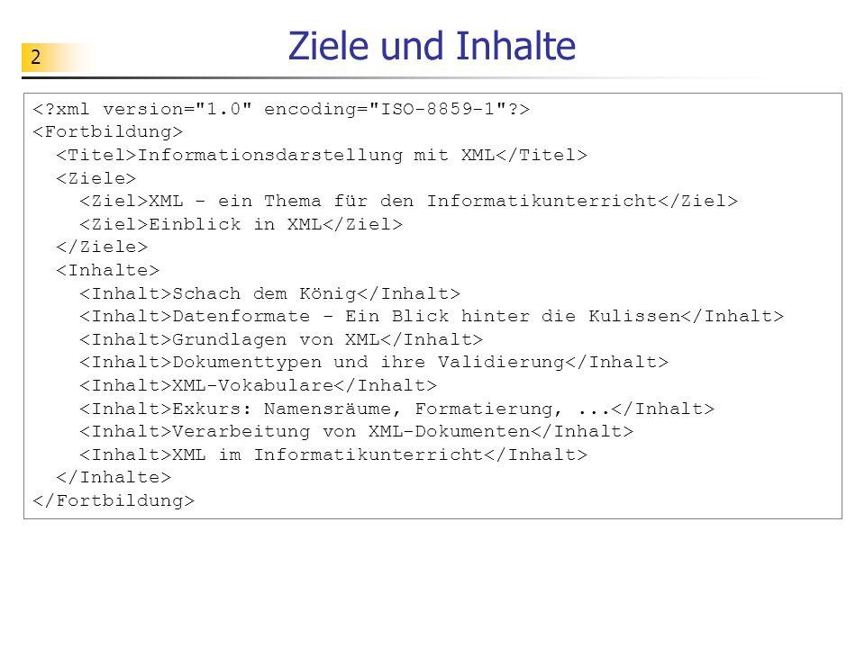 2 Ziele und Inhalte Informationsdarstellung mit XML XML - ein Thema für den Informatikunterricht Einblick in XML Schach dem König Datenformate - Ein B