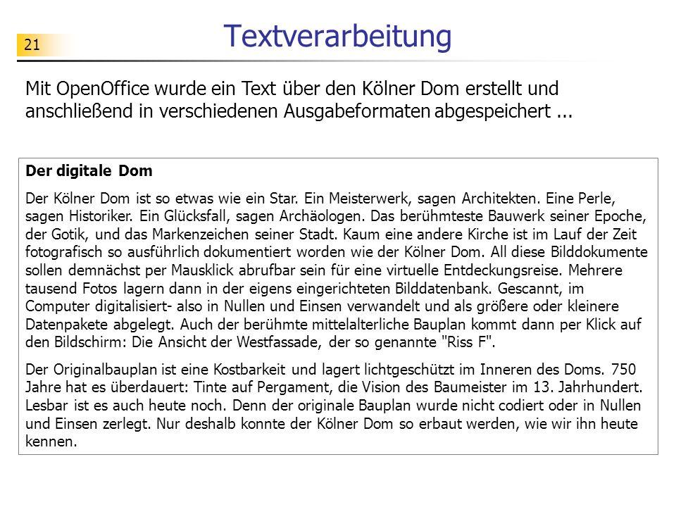 21 Textverarbeitung Mit OpenOffice wurde ein Text über den Kölner Dom erstellt und anschließend in verschiedenen Ausgabeformaten abgespeichert... Der