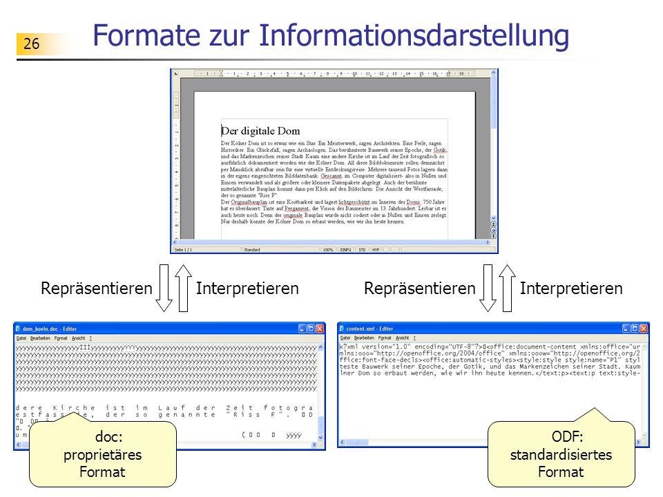 26 Formate zur Informationsdarstellung Repräsentieren Interpretieren Repräsentieren Interpretieren doc: proprietäres Format ODF: standardisiertes Form