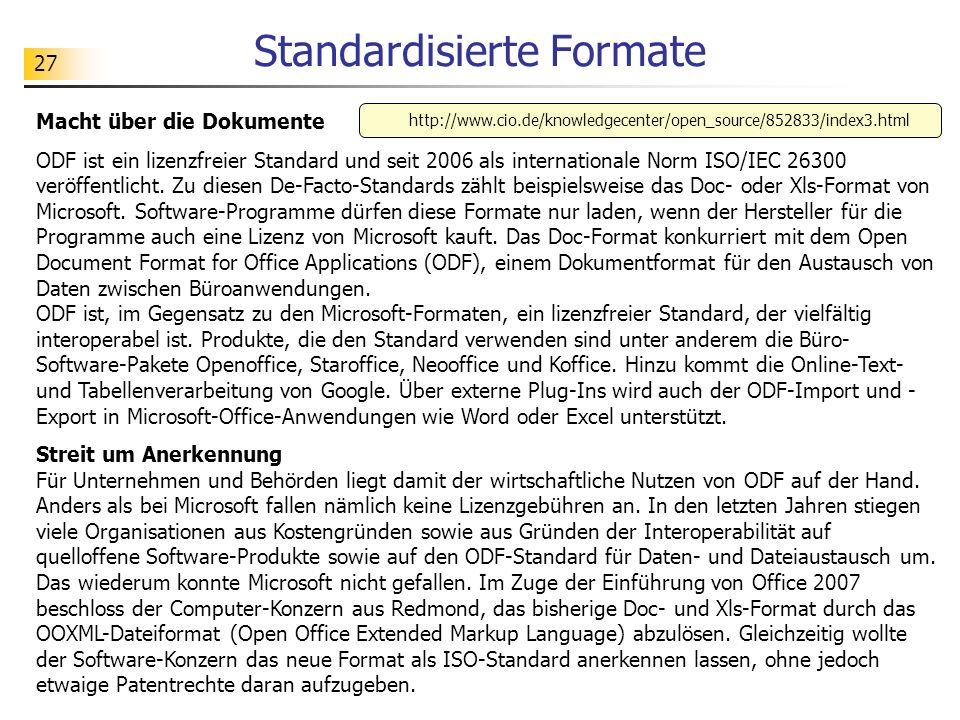 27 Macht über die Dokumente ODF ist ein lizenzfreier Standard und seit 2006 als internationale Norm ISO/IEC 26300 veröffentlicht. Zu diesen De-Facto-S
