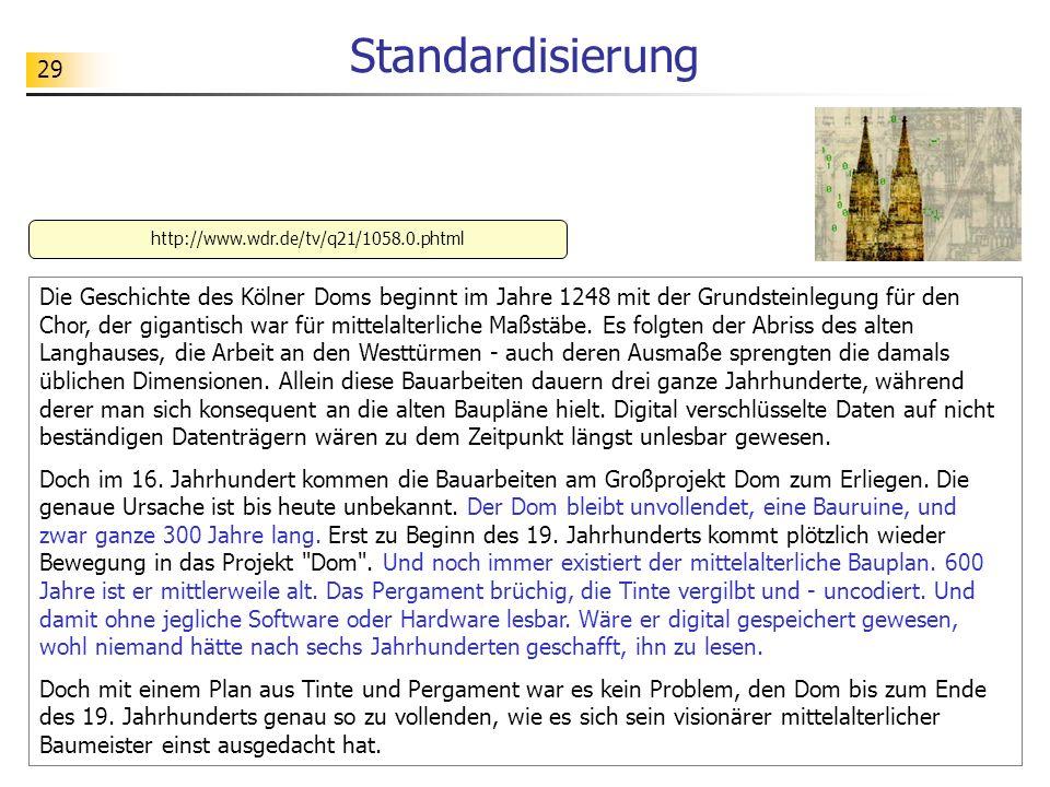 29 Standardisierung Die Geschichte des Kölner Doms beginnt im Jahre 1248 mit der Grundsteinlegung für den Chor, der gigantisch war für mittelalterlich
