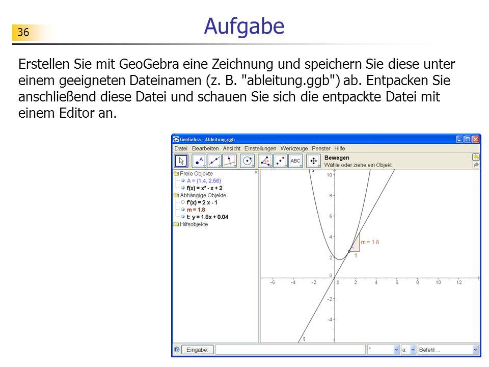36 Aufgabe Erstellen Sie mit GeoGebra eine Zeichnung und speichern Sie diese unter einem geeigneten Dateinamen (z. B.