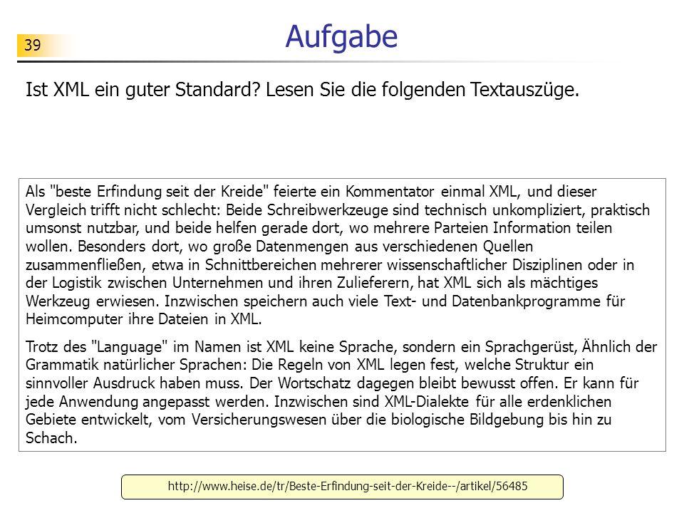 39 Aufgabe Ist XML ein guter Standard? Lesen Sie die folgenden Textauszüge. Als