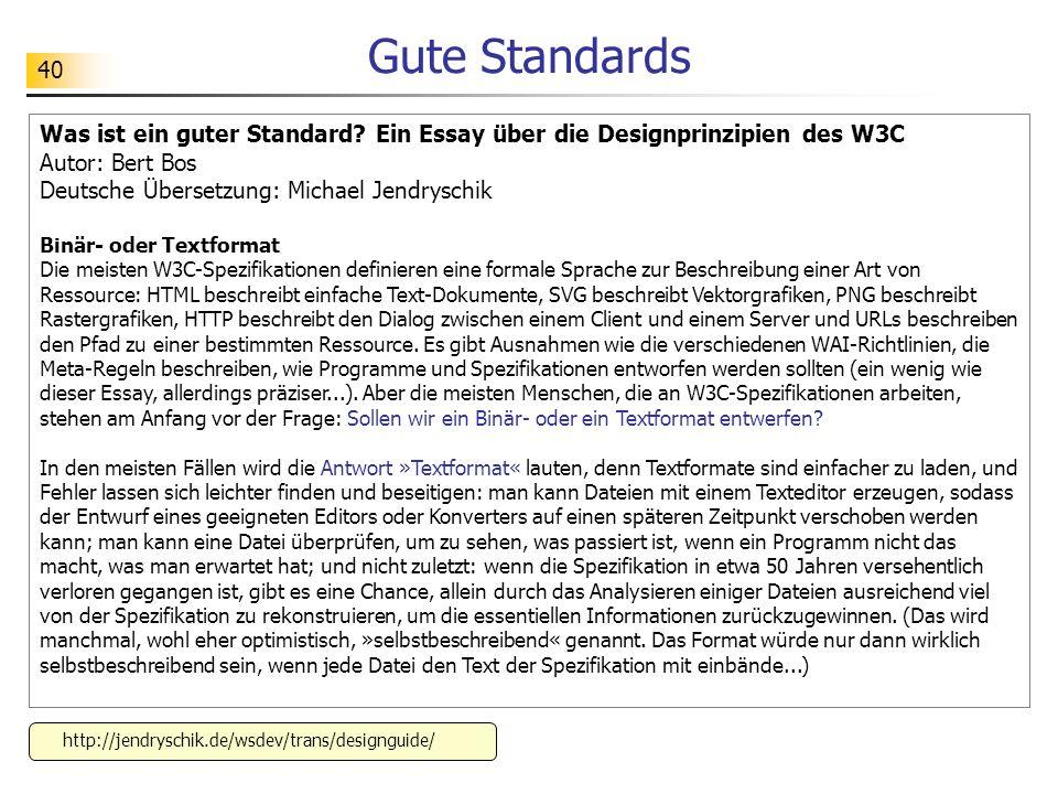 40 Gute Standards Was ist ein guter Standard? Ein Essay über die Designprinzipien des W3C Autor: Bert Bos Deutsche Übersetzung: Michael Jendryschik Bi