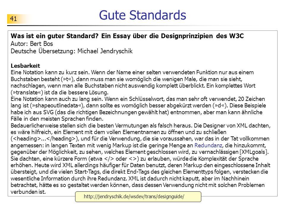 41 Gute Standards Was ist ein guter Standard? Ein Essay über die Designprinzipien des W3C Autor: Bert Bos Deutsche Übersetzung: Michael Jendryschik Le