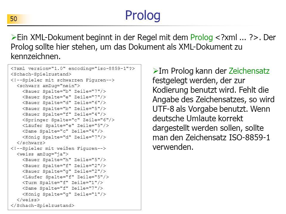 50 Prolog Ein XML-Dokument beginnt in der Regel mit dem Prolog. Der Prolog sollte hier stehen, um das Dokument als XML-Dokument zu kennzeichnen. Im Pr