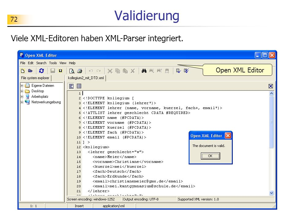 72 Validierung Viele XML-Editoren haben XML-Parser integriert. Open XML Editor